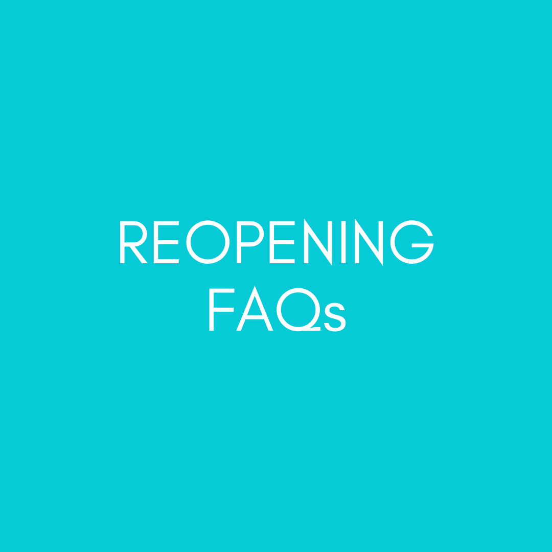 reopening FAQs