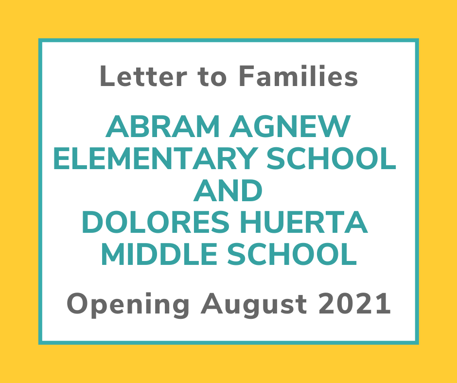 Letter to Families Abram Agnew Elementary School and Dolores Huerta Middle School Opening Aug 2021